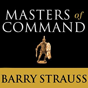 Masters of Command: Alexander, Hannibal, Caesar, and the Genius of Leadership | [Barry Strauss]