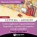 Lettura + Ascolto: Come migliorare l'apprendimento linguistico, emotivo ed empatico con gli audiolibri Audiobook by Maurizio Falghera Narrated by Maurizio Falghera