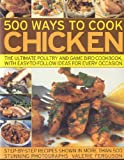 img - for 500 Ways to Cook Chicken: The Ultimate Fully-Illustrated Poultry and Game Bird Cookbook, with Easy-to Follow Ideas for Every Taste and Occasion, Shown in 550 Colour Photographs book / textbook / text book