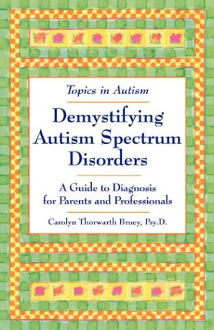 Demystifying Autism Spectrum Disorders: A Guide to Diagnosis for Parents and Professionals (Topics in Autism)