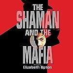 The Shaman and the Mafia | Elizabeth Upton