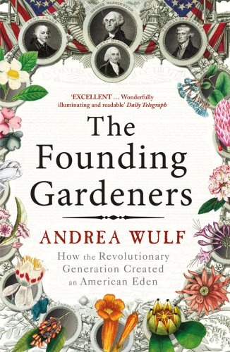 The Founding Gardeners: How the Revolutionary Generation created an American Eden
