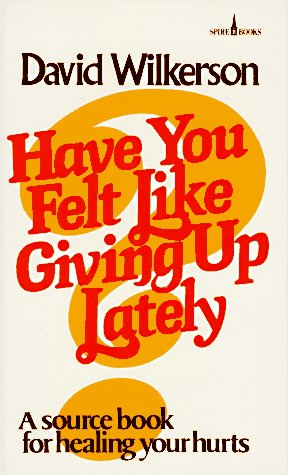 Have You Felt Like Giving Up Lately?, DAVID WILKERSON