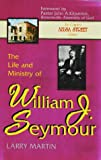 The Life and Ministry of William J. Seymour: And a History of the Azusa Street Revival (The complete Azusa street library) (0964628945) by Martin, Larry
