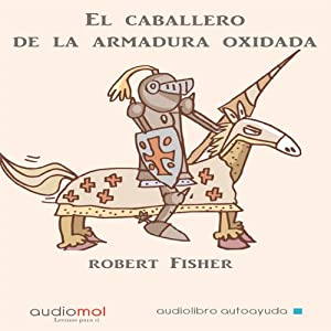 El caballero de la armadura oxidada [The Knight in Rusty Armor] | [Robert Fisher]