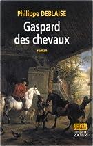 Gaspard Des Chevaux La Vie D'un Homme De Cheval Au Temps De Louis XIV