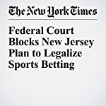Federal Court Blocks New Jersey Plan to Legalize Sports Betting | Joe Drape