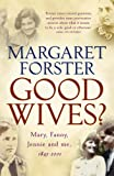 Margaret Forster Good Wives: Mary, Fanny, Jennie and Me, 1845-2001