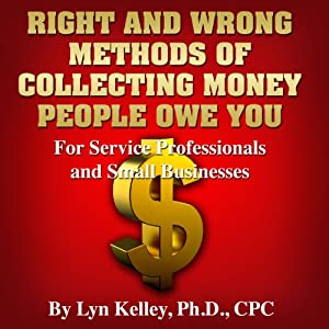 Right and Wrong Methods of Collecting Money People Owe You Audiobook