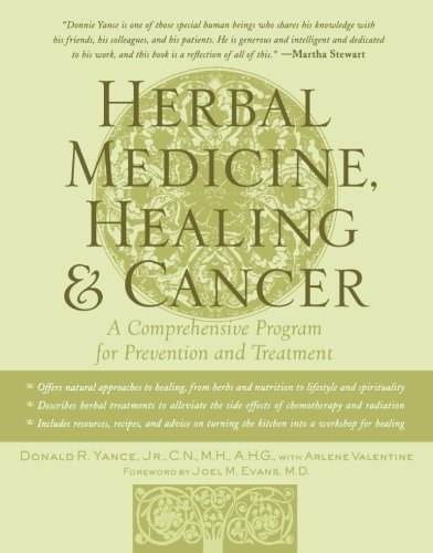 Herbal Medicine, Healing & Cancer: A Comprehensive Program for Prevention and Treatment, by Donald R. Yance, Arlene Valentine