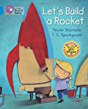Nicole Sharrocks Collins Big Cat - Let's Build a Rocket: Blue/Band 04