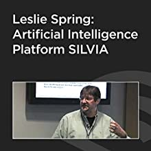 Leslie Spring: Artificial Intelligence Platform SILVIA  by Leslie Spring Narrated by Leslie Spring