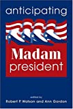 img - for Anticipating Madam President book / textbook / text book
