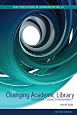 The Changing Academic Library, Second Edition: Operations, Culture, Environments