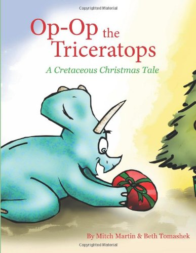 Op Op the Triceratops: A Cretaceous Christmas Tale (Volume 1)