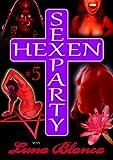 Hexen Sexparty 5: Schwarzmagie und Schwesternblut: von Luna Blanca