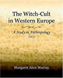 Margaret Alice Murray The Witch-Cult in Western Europe (1921)