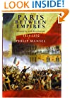 Paris Between Empires: Monarchy and Revolution 1814-1852