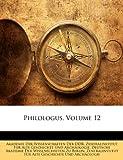 Philologus. Zeitschrift Fur Das Klassische Alterthum, Zwolfter Jahrgang