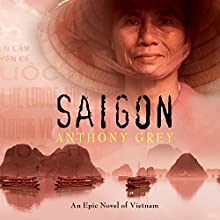 Saigon: An Epic Novel of Vietnam Audiobook by Anthony Grey Narrated by Gordon Griffin
