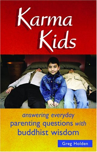Karma Kids : Answering Everyday Parenting Questions With Buddhist Wisdom, GREG HOLDEN