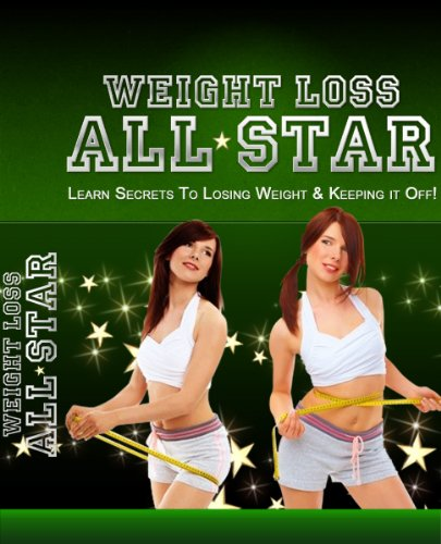 Weight Loss All Star - Learn Secrets To Losing Weight & Keeping It Off!