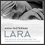 Lara: The Untold Love Story That Inspired Doctor Zhivago | Anna Pasternak