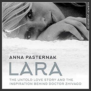 Lara: The Untold Love Story That Inspired Doctor Zhivago Audiobook