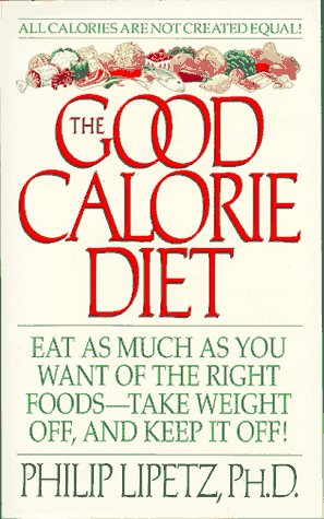 The Good Calorie Diet: Good Calorie Diet, The (Harperspotlight), PHILIP, PH.D. LIPETZ