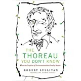 The Thoreau You Don't Know: What the Prophet of Environmentalism Really Meant ~ Robert Sullivan