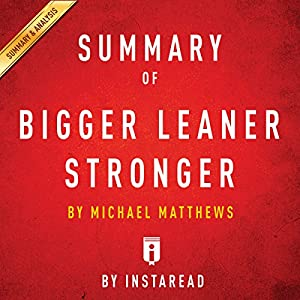 Summary of Bigger Leaner Stronger by Michael Matthews Audiobook