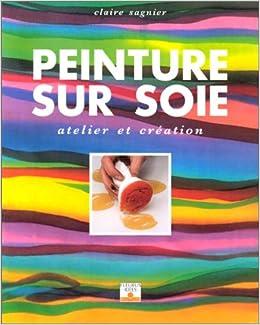 PEINTURE SUR SOIE. Atelier et création: 9782215022763: Amazon.com