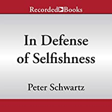 In Defense of Selfishness: Why the Code of Self-Sacrifice Is Unjust and Destructive (       UNABRIDGED) by Peter Schwartz Narrated by Donald Corren