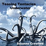 Teasing Tentacles Underwater: Alien Tentacle Sex and Breeding Erotica | Suzanne Crawford
