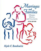 Marriages and Families Changes Choices and Constraints by Benokraitis