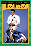 Rigan Machado The Essence of Brazilian Jiu-jitsu