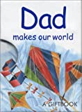 Dad Makes Our World (Gift Book)