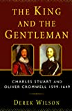 The King and the Gentleman: Charles Stuart and Oliver Cromwell, 1599-1649