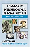 img - for Specialty Mushrooms, Special Recipes: Find 'Em. Cook 'em book / textbook / text book