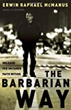 The Barbarian Way: Unleash the Untamed Faith Within (0785264329) by McManus, Erwin Raphael