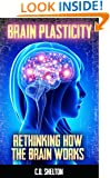 Brain Plasticity: Rethinking How the Brain Works