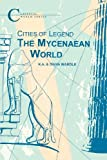 img - for Cities of Legend: The Mycenaean World (Classical World Series) book / textbook / text book