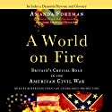 A World on Fire: Britain's Crucial Role in the American Civil War (       UNABRIDGED) by Amanda Foreman Narrated by Robertson Dean
