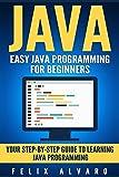 JAVA: Easy Java Programming for Beginners, Your Step-By-Step Guide to Learning Java Programming (Java Series) (English Edi...