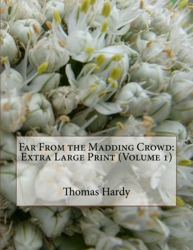 Far From the Madding Crowd: Extra Large Print (Volume 1)