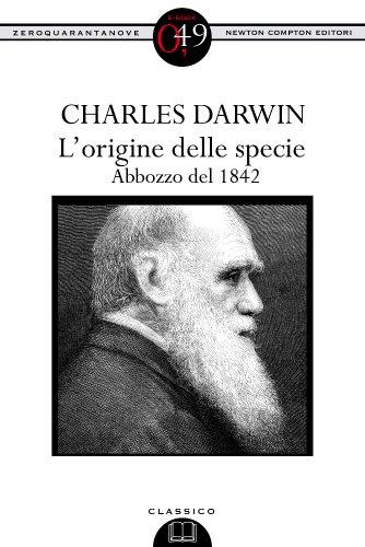 Charles Darwin - L'origine delle specie. Abbozzo del 1842 (eNewton Zeroquarantanove)