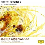 Dessner: St. Carolyn By The Sea; Greenwood: Suite From 'There Will Be