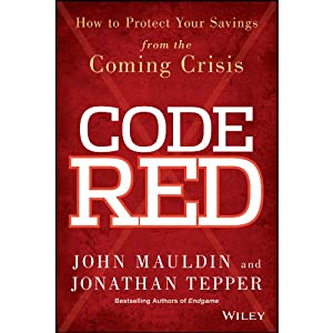Code Red: How to Protect Your Savings from the Coming Crisis | [John Mauldin, Jonathan Tepper]