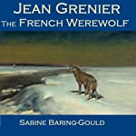 Jean Grenier - The French Werewolf | Sabine Baring-Gould