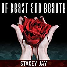 Of Beast and Beauty (       UNABRIDGED) by Stacey Jay Narrated by Julia Whelan